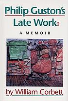 Philip Guston's late work : a memoir