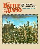 The battle of the Alamo : the fight for Texas territory