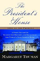 The president's house : 1800 to the present : a first daughter shares the history and secrets of the world's most famous home