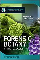 Forensic botany : a practical guide