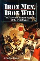 Iron men, iron will : the nineteenth Indiana regiment of the Iron Brigade