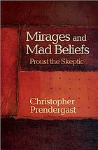 Mirages and mad beliefs : Proust the skeptic