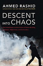 Descent into chaos : the U.S. and the disaster in Pakistan, Afghanistan, and Central Asia