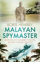 Malayan spymaster : memoirs of a rubber planter, bandit fighter, and spy