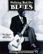 Nothing but the blues : the music and the musicians