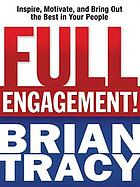 Full engagement! : inspire, motivate, and bring out the best in your people