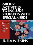 Group activities to include students with special needs : developing social interactive skills