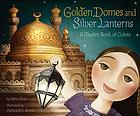 Golden domes and silver lanterns : a Muslim book of colors