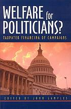 Welfare for politicians? : taxpayer financing of campaigns