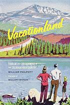 Vacationland : Tourism and Environment in the Colorado High Country