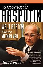 America's Rasputin : Walt Rostow and the Vietnam War