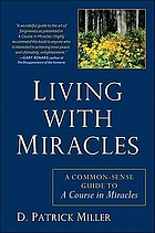 Living with miracles : a common sense guide to A Course in Miracles