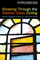 Breaking through the stained glass ceiling : women religious leaders in their own words