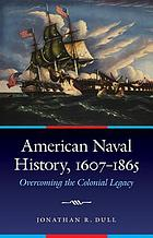 American naval history, 1607-1865 : overcoming the colonial legacy