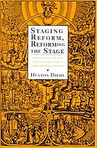 Staging reform, reforming the stage : Protestantism and popular theater in Early Modern England