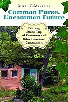 Common purse, uncommon future : the long, strange trip of communes and other intentional communities