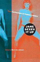 Jane sexes it up : true confessions of feminist desire