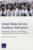 United States Service Academy admissions : selecting for success at the Military Academy/West Point and as an officer
