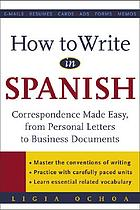 How to write in Spanish : correspondence made easy, from personal letters to business documents