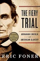 The fiery trial : Abraham Lincoln and American slavery