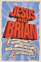 Jesus and Brian : exploring the historical Jesus and his times via Monty Python's Life of Brian