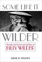 Some like it Wilder : the life and controversial films of Billy Wilder