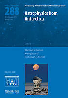 Astrophysics from Antarctica : proceedings of the 288th symposium of the International Astronomical Union held in Beijing, China, August 20-24, 2012