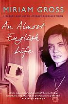 An Almost English Life : Literary and Not So Literary Recollections.