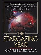 The stargazing year : a backyard astronomer's journey through the seasons of the night sky