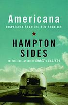 Americana : dispatches from the new frontier