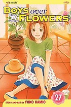 Boys over flowers. [Vol.] 27 = Hana yori dano. [Vol.] 27