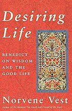 Desiring life : Benedict on wisdom and the good life
