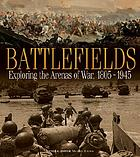 Battlefields : exploring the arenas of war, 1805-1945