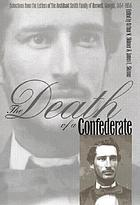 The death of a Confederate : selections from the letters of the Archibald Smith family of Roswell, Georgia, 1864-1956
