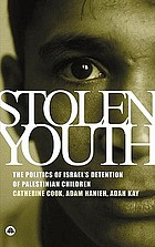 Stolen youth : the politics of Israel's detention of Palestinian children