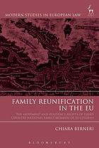 Family reunification in the EU : the movement and residence rights of third country national family members of EU citizens