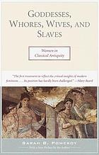 Goddesses, whores, wives, and slaves : women in classical antiquity