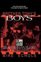 Brother Tony's boys : the largest case of child prostitution in U.S. history : the true story
