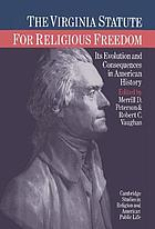 The Virginia Statute for Religious Freedom : its evolution and consequences in American history