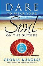 Dare to wear your soul on the outside : live your legacy now