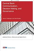 Central bank communication, decision making, and governance : issues, challenges, and case studies