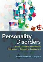 Personality disorders : toward theoretical and empirical integration in diagnosis and assessment