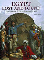 Egypt, lost and found : explorers and travellers on the Nile