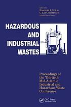Hazardous and industrial wastes : proceedings of the Thirtieth Mid-Atlantic Industrial and Hazardous Waste Conference : [July 12-15, 1998, Department of Civil and Environmental Engineering, Villanova University, Villanova, Pennsylvania]