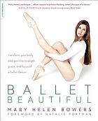 Ballet beautiful : transform your body and gain the strength, grace, and focus of a ballet dancer