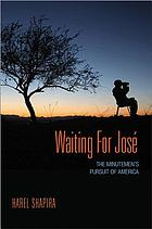 Waiting for José : the Minutemen's pursuit of America