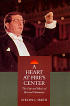 A heart at fire's center : the life and music of Bernard Herrmann