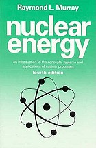 Nuclear Energy : Introduction to the Concepts, Systems and Applications of Nuclear Processes