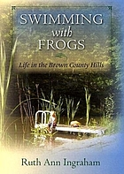 Swimming with frogs : life in the Brown County hills