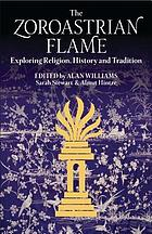 The Zoroastrian flame : exploring religion, history and tradition